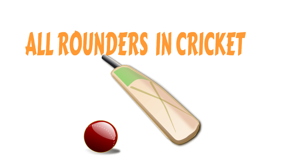 ALL ROUNDERS IN CRICKET
